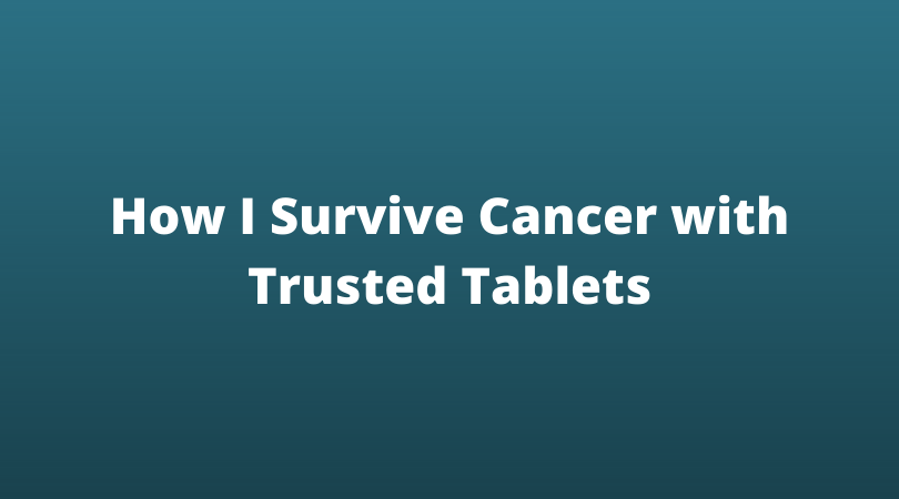How I Survive Cancer with Trusted Tablets
